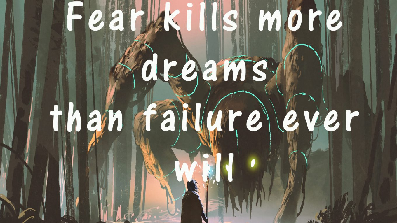 Fear Kills More Dreams