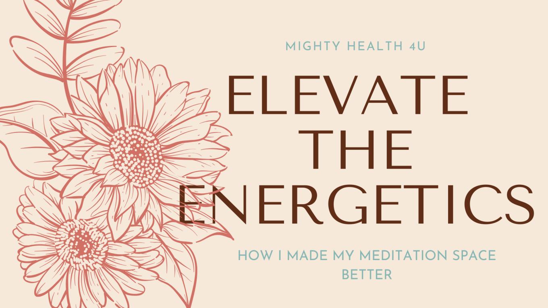 improve your meditation space, energetics of meditation