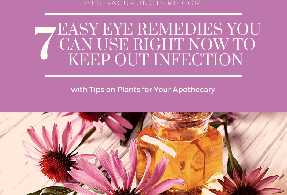 7 Easy Eye Remedies You Can Use Right Now to Keep out Infection with Tips on Plants for Your Apothecary