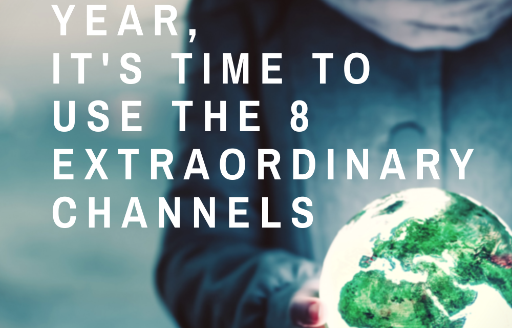 With an Extraordinary Year, It's Time to Use the 8 Extraordinary Channels