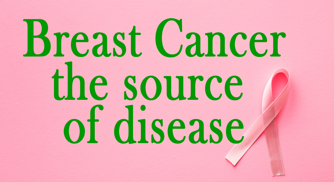October – Breast Cancer Awareness Month – the Source of Disease