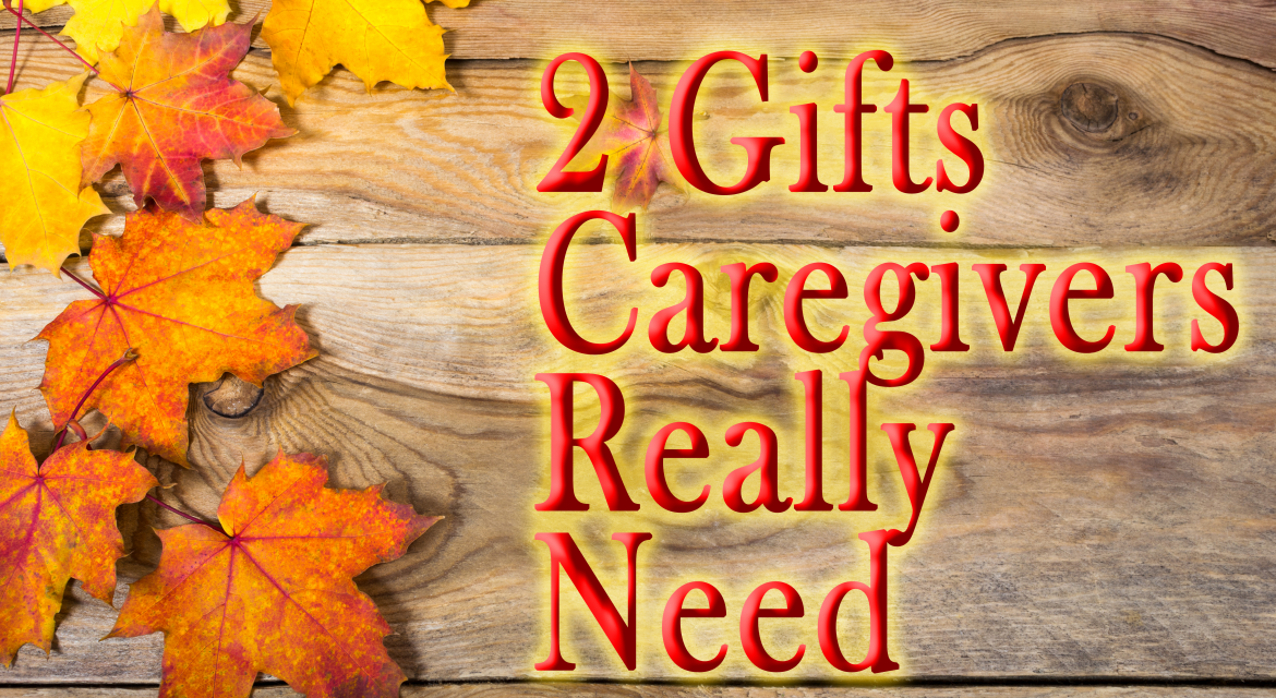 November is Caregivers Month! 2 Gifts Caregivers Really Need